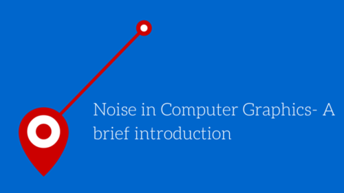 Noise in Computer Graphics- A brief introduction — Harold Serrano