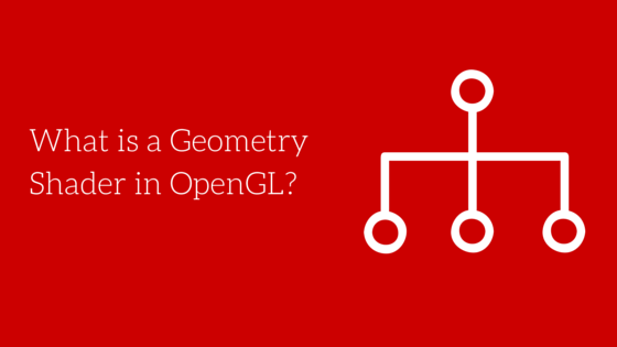 What is a Geometry Shader in OpenGL? — Harold Serrano