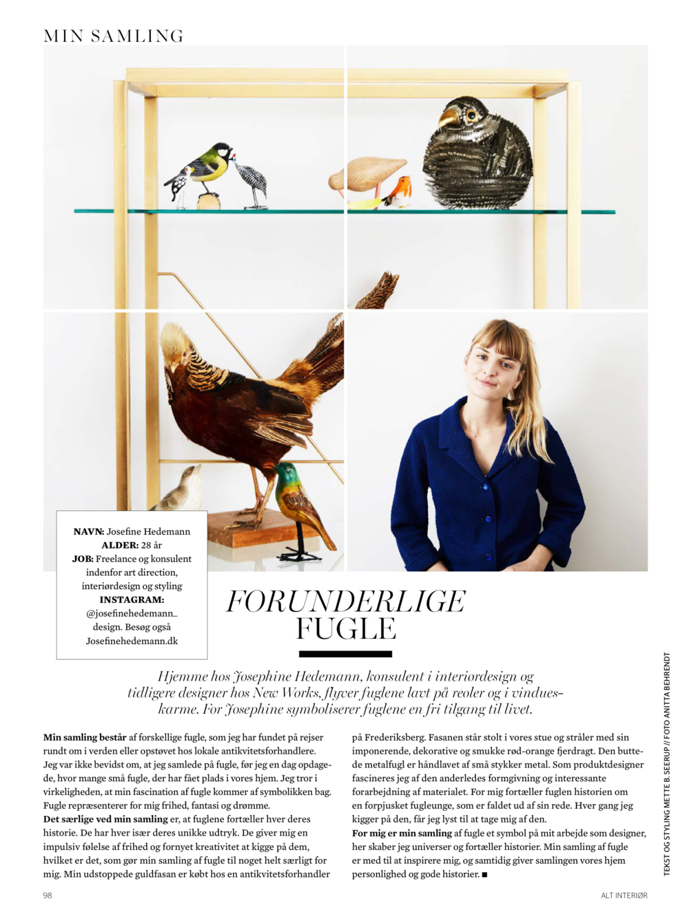 Alt Interiør did an article about Josefine Hedemannwhere she displayed her Personal Bird Collection on the Florence Shelf Raw Gold.