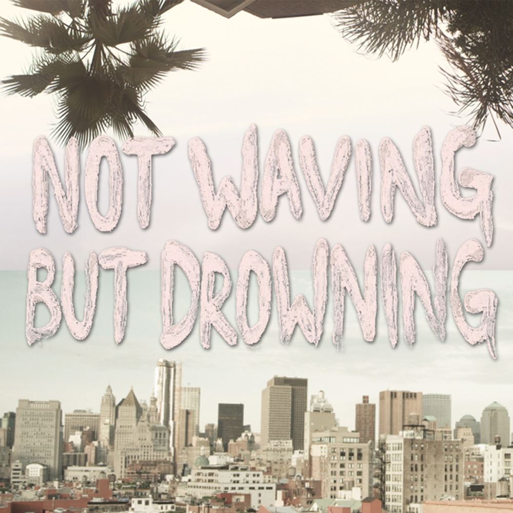 """not waving but drowning"""