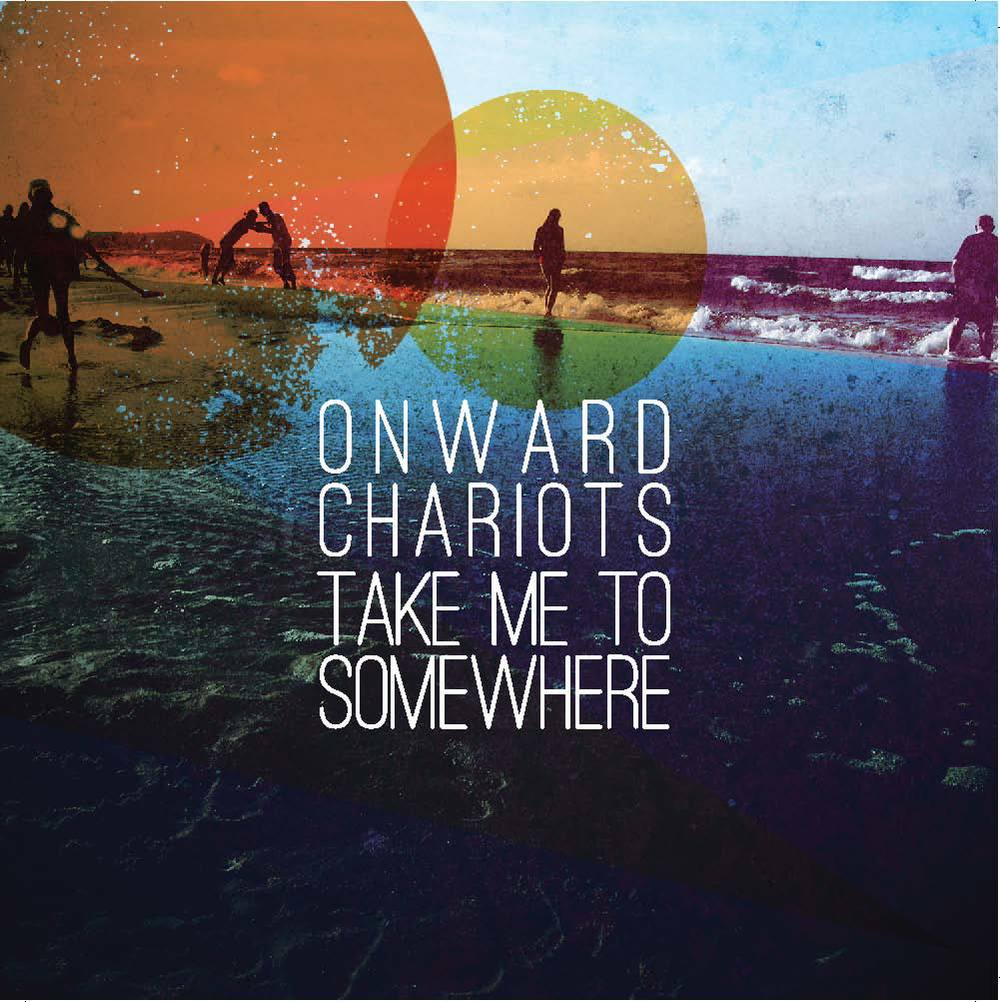 onward chariots -  Take me to somewhere