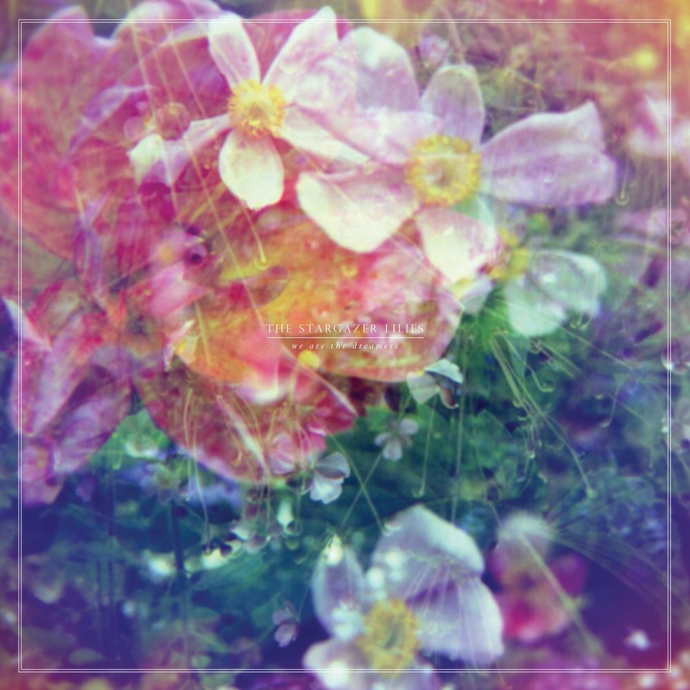 thestargazerlilies_wearethedreamers.jpg
