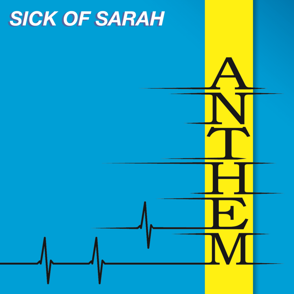 sick of sarah -  anthem