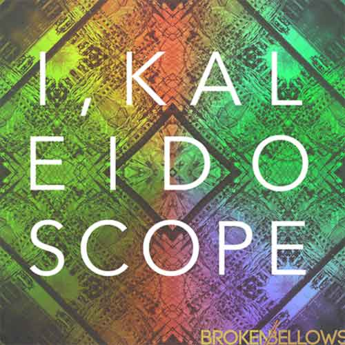 broken bellows -  I, kaleidoscope