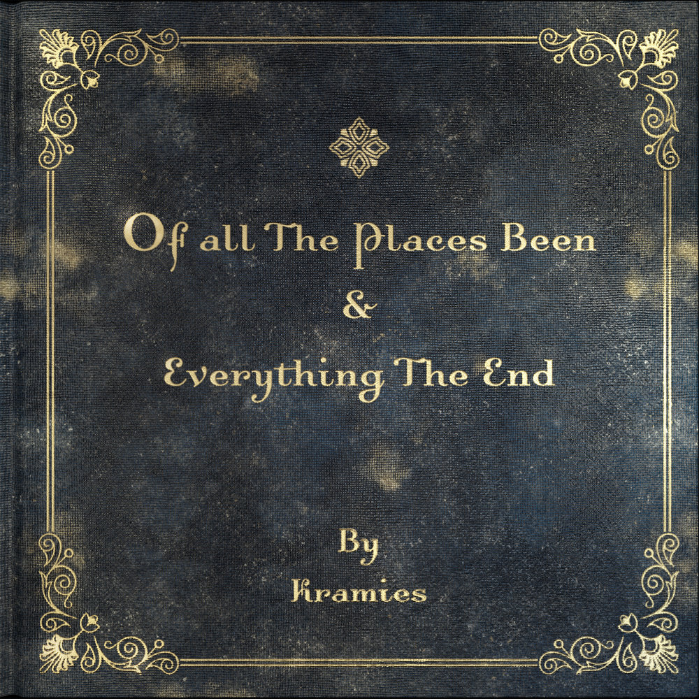 Kramies -  Of All the Places been & Everything The End