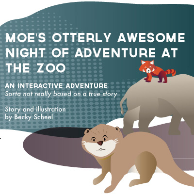 Moe's Otterly Awesome Night of Adventure at the Zoo: An interactive adventure - Interactive Storytelling with Twine