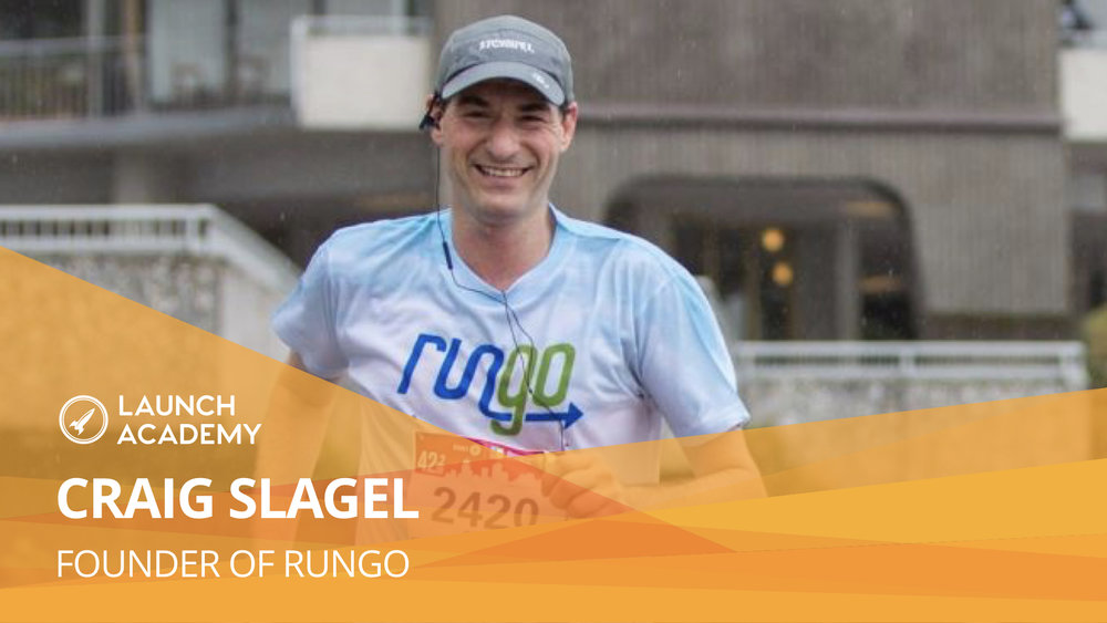 You Have No Limits When You're An Entrepreneur CRAIG SLAGEL: FOUNDER OF RUNGO Craig Slagel is the founder of RunGo, the first navigation app that guides runners on different routes through turn-by-turn voice navigation. With 17 years of running experience running and 30+ marathons and 90+ ultra marathons under his belt, Craig decided to combine his passion for running with his tech background. Read More >>