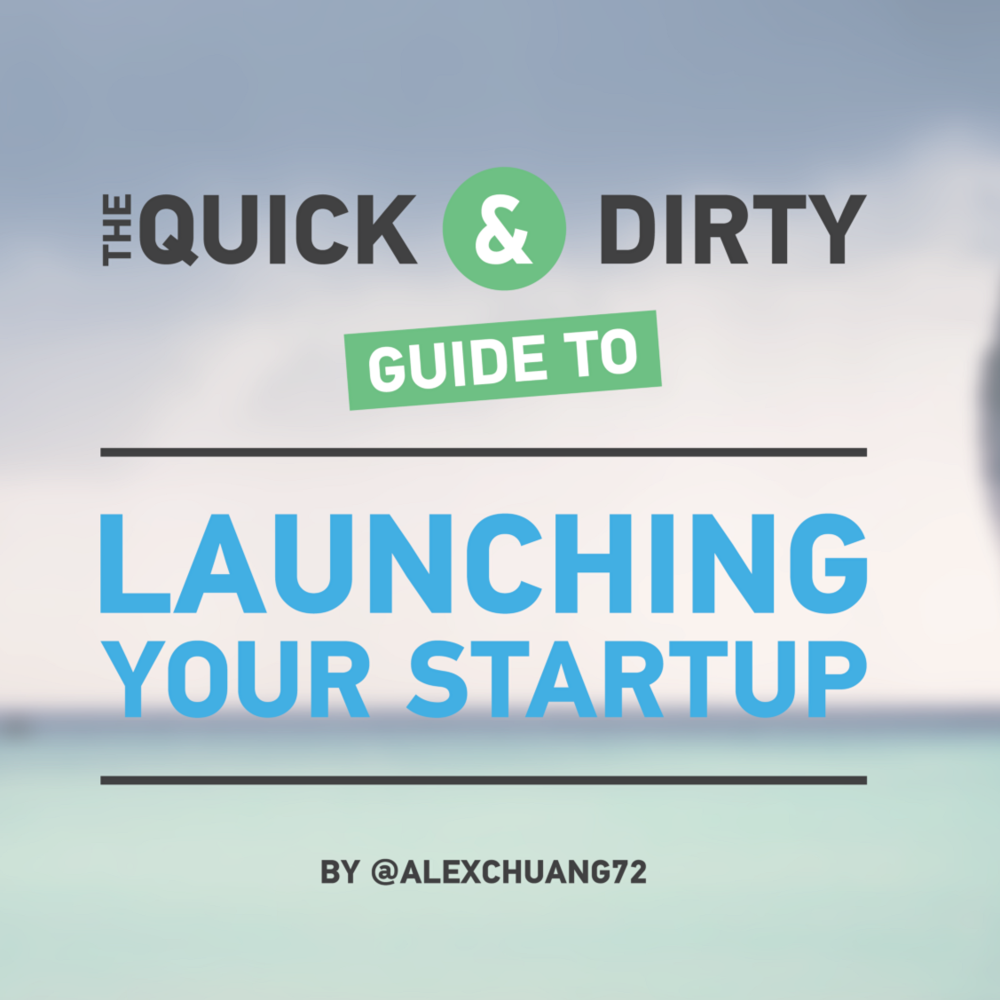 THE QUICK AND DIRTY GUIDE TO LAUNCHING YOUR STARTUP