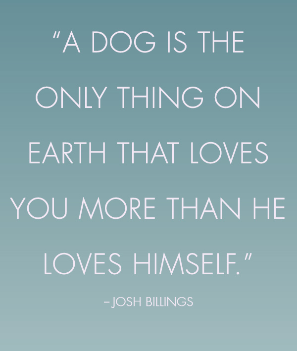 A Dog is the only thing on earth by Josh Billings