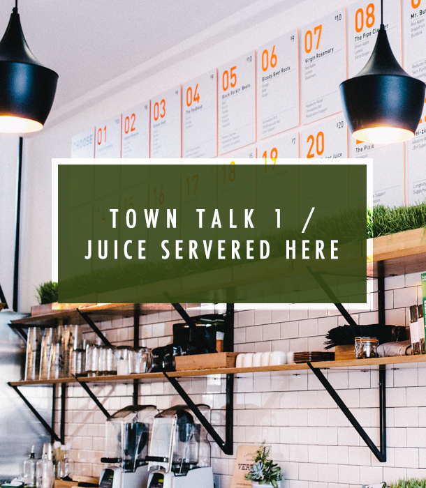 Town Talk 1 / Juice Served Here