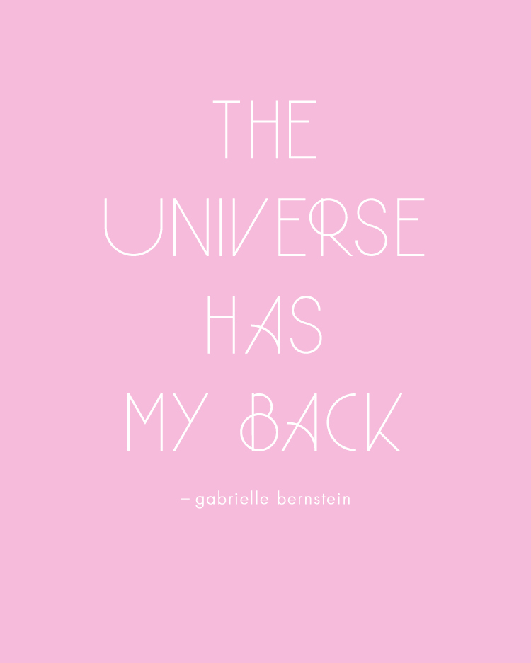 the universe has my back. a daily mantra thanks to gabrielle bernstein.