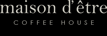 Maison d'etre - Coffee House
