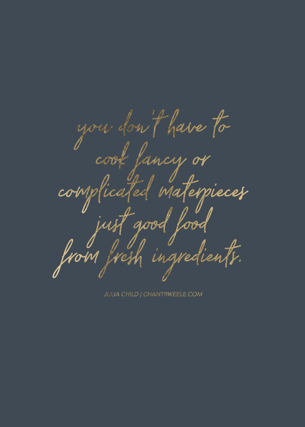 COOK GOOD FOOD- A JULIA CHILD QUOTE