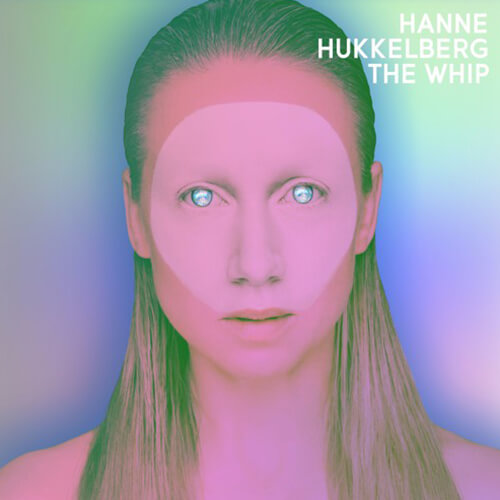 Hanne Hukkelberg - The Whip [2017, Propeller]