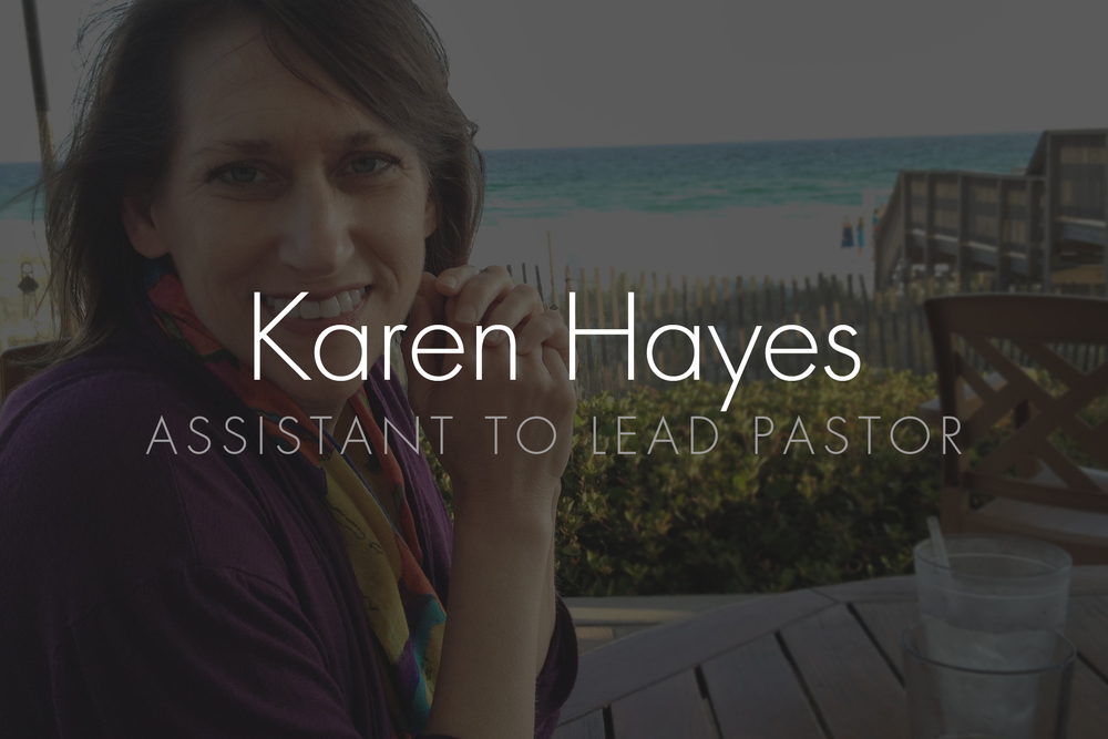 Karen Hayes: Assistant to Lead Pastor Email: khayes@hopepark.com | Phone: 615.662.4488