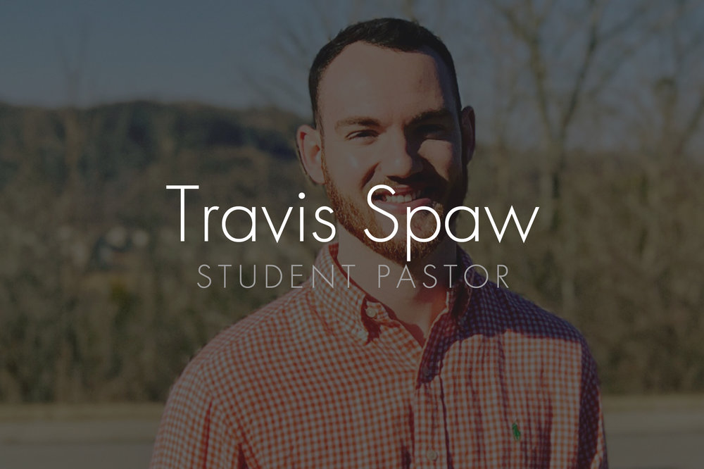 Travis Spaw: Student Pastor Email: travis@hopepark.com | Phone: 615.662.4488