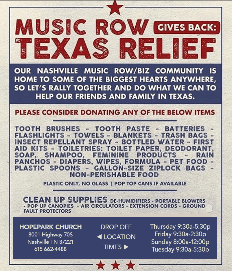 We're partnering with Music Row Texas Relief to provide needed supplies. - Drop off requested items only.Receiving dates/times:Thursday Aug. 31 9:30a-5:30pFriday Sept. 1 9:30a-2:30pSunday Sept. 3 8:00a-12:00pTuesday Sept. 5 9:30a-5:30p