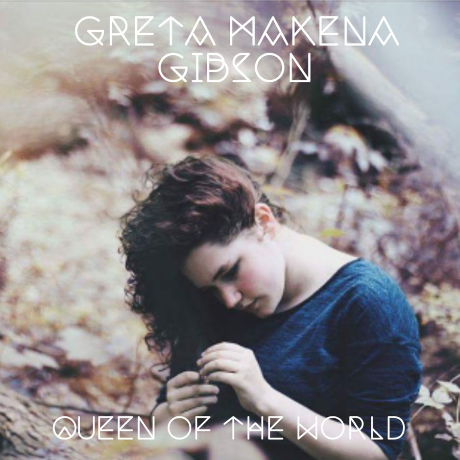 """Queen of the World"" by Greta Makena Gibson"