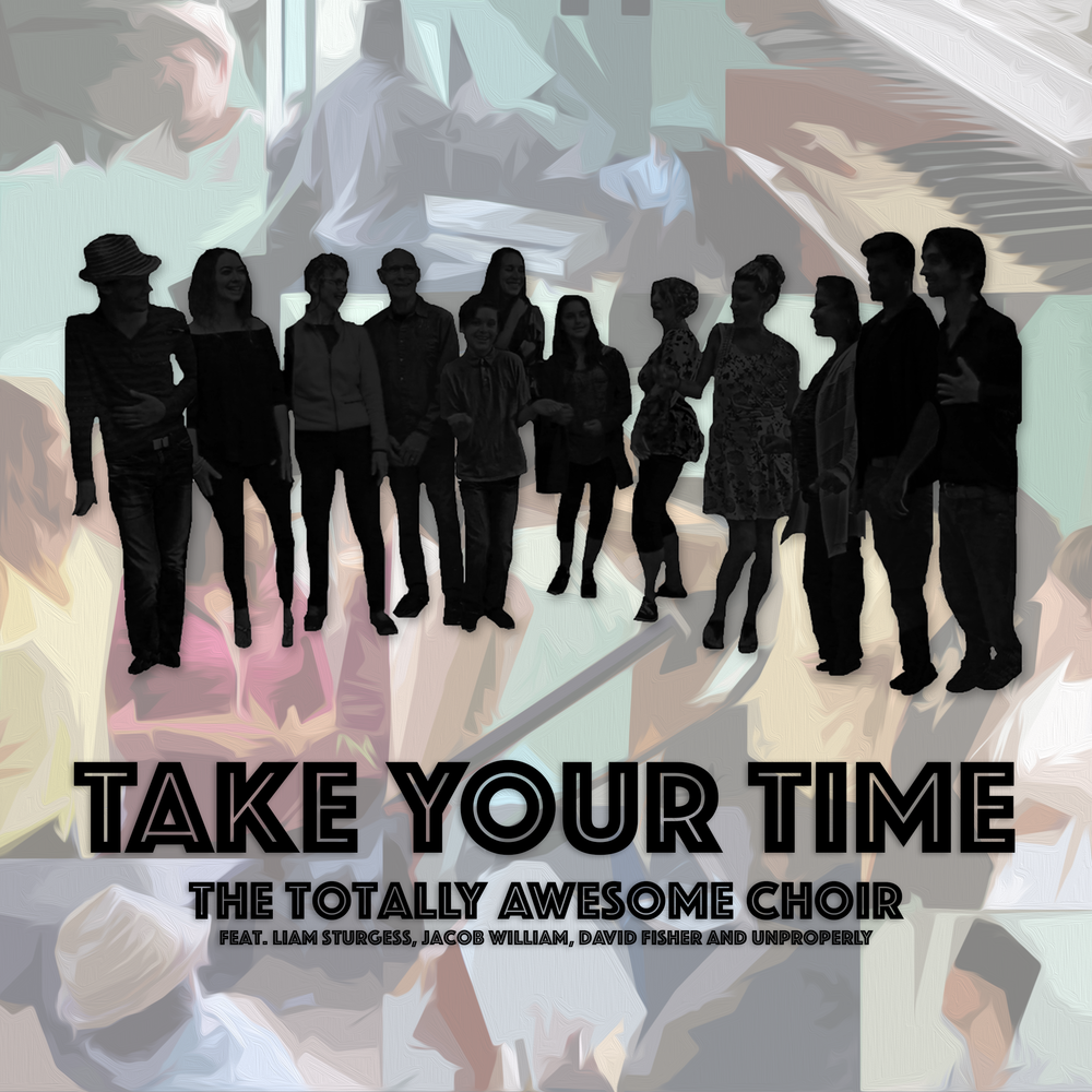 """Take Your Time"" by the Totally Awesome Choir"