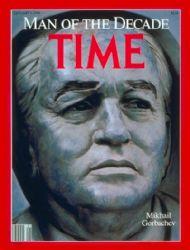 1990- Gorbachev as Time Magazines Man of the Decade.