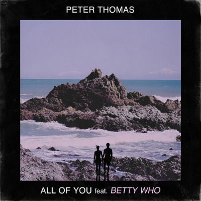 Peter Thomas & Betty Who - All of You