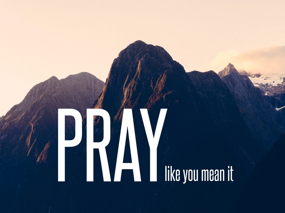 Pray like you mean it.jpg