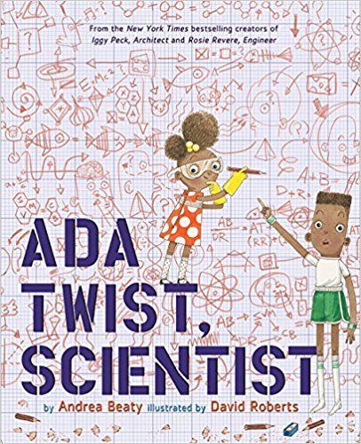 Ada Twist, Scientist by Andrea Beaty - What isn't Ada Twist interested in? This budding scientist is eager to explore the whole wide world around her.