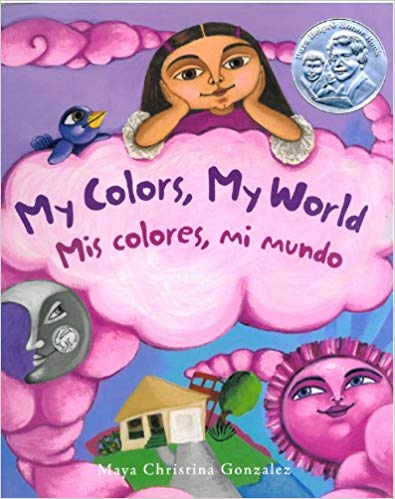 My Colors, My World / Mis Colores, Mi Mundo by Maya Christina Gonzalez - Pink, purple and green are just a few of the vibrant colors Maya finds when she goes looking for beauty in her desert town.