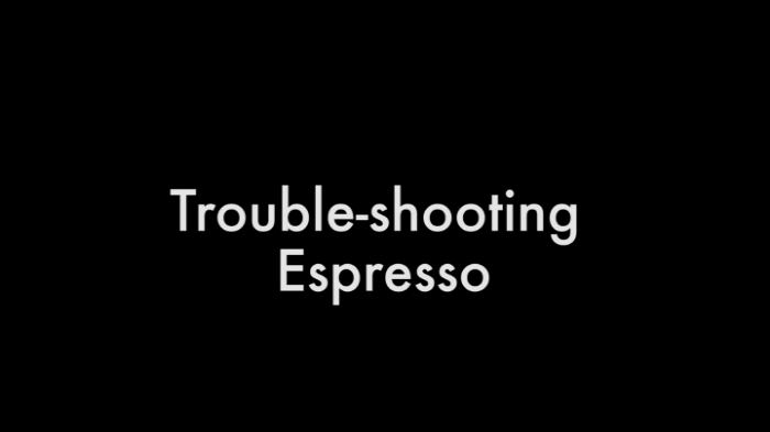 Trouble-shooting Espresso.00_00_02_09.Still002.jpg