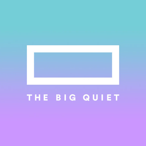 THE BIG QUIET
