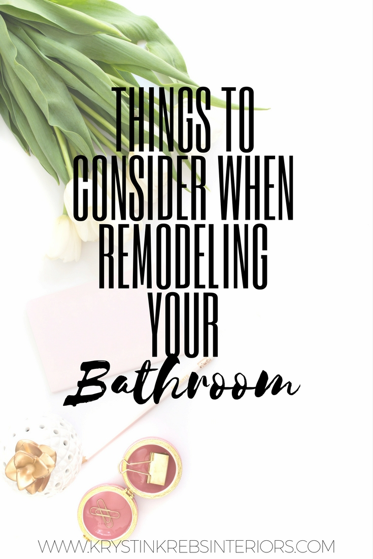 Things To Consider When Remodeling Your Bathroom Krystin Krebs - Things to consider when remodeling a bathroom