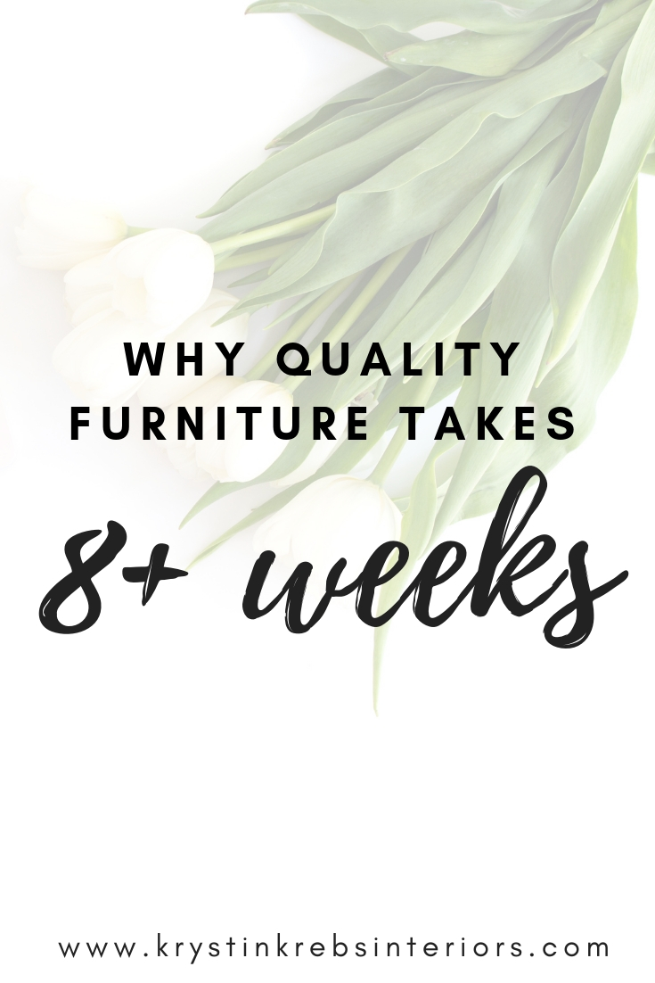 Why quality furniture takes 8+ weeks.jpg