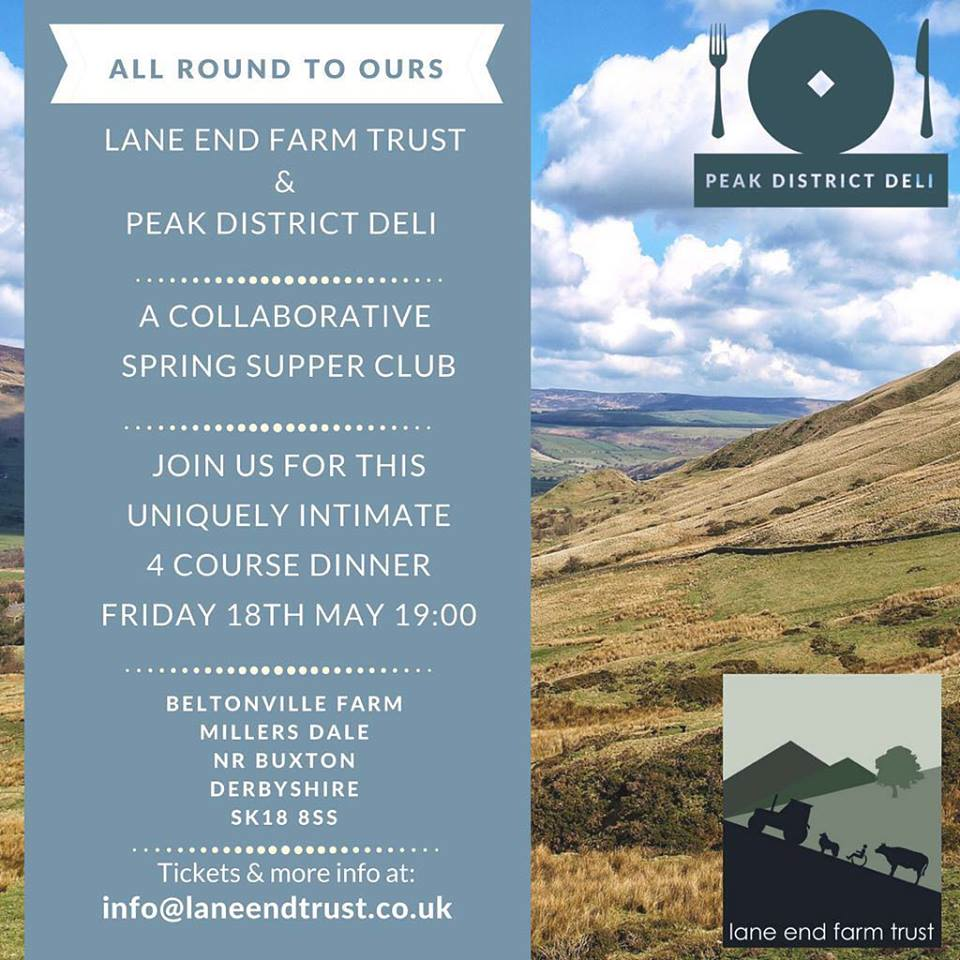 Lane End Farm Trust's first ever Pop Up dining experience, in collaboration with the lovely people of Peak District Deli. They will be using produce reared and grown here on the farm with dining to be held in our new alpine style 'farmhouse'.  There will be a set menu but special dietary requirements will be catered for - just let us know at the time of booking.  Limited tickets are available for £45, with proceeds going to Lane End Farm Trust.