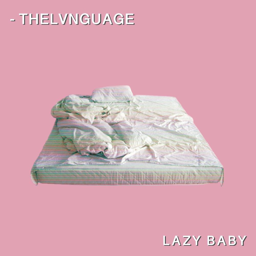 "Exclusive Release: ""Lazy Baby"", Thelvnguage 2018 (c)"