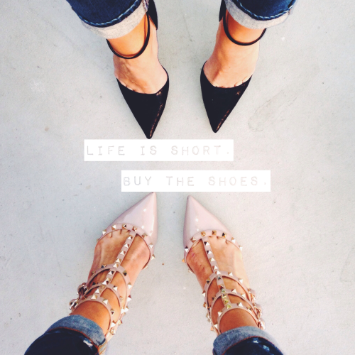 glamour :   Life is short. Buy the shoes.   via  WeHeartIt