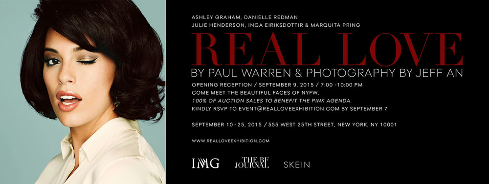 Kickoff NYFW with the opening of Real Love, a photo and video exhibition celebrating the individuality and beauty of five curve models from IMG: Ashley Graham, Danielle Redman, Julie Henderson, Inga Eiriksdottir & Marquita Pring.