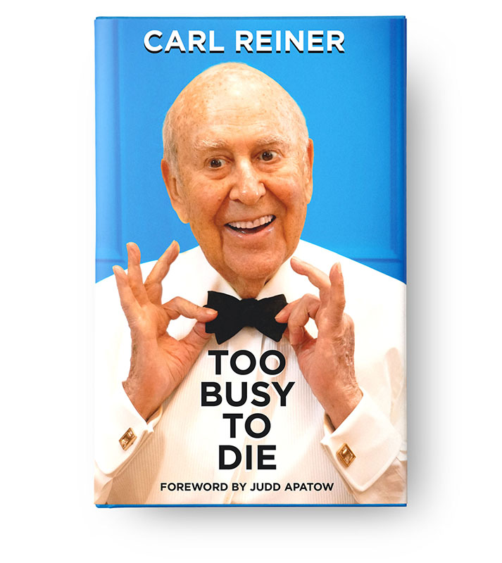 Too Busy To Die by Carl Reiner