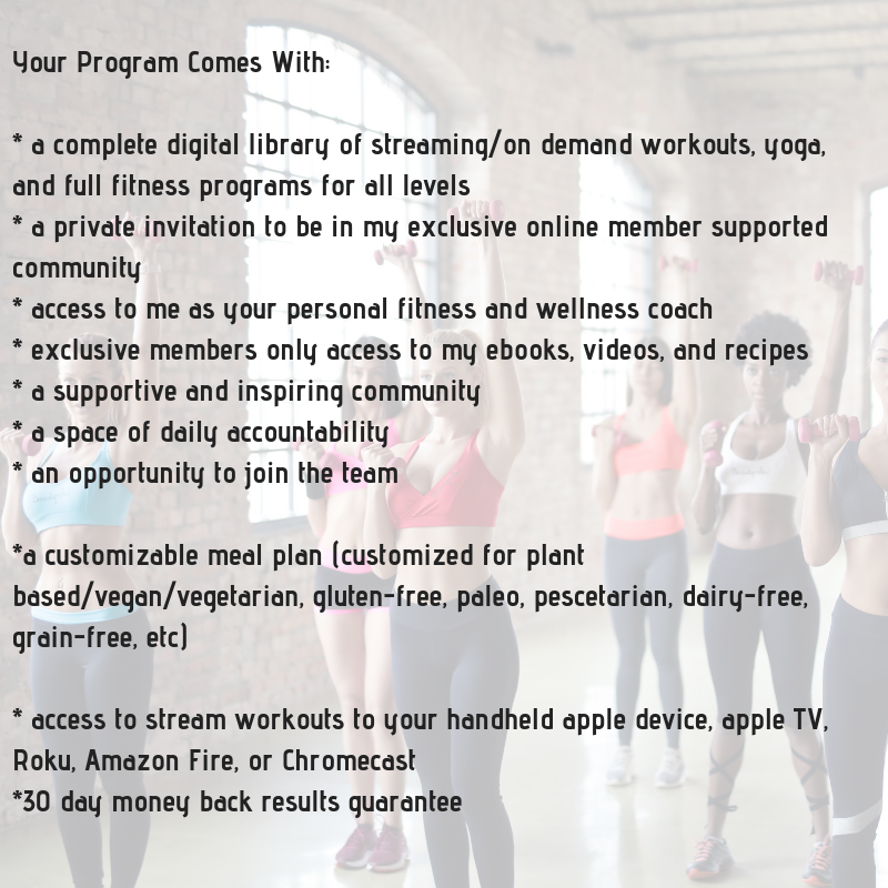Get Fit, get Healthy, Get ConfidentYour Program Comes With___ a complete digital library of streaming_on demand workouts, yoga, and full fitness programs for all levels_ a private invitation to be in my exclusive onl.png