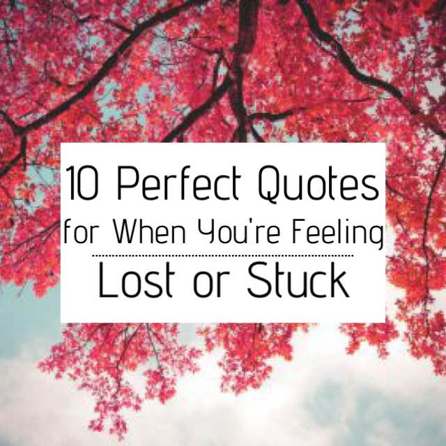 10 Perfect Quotes For When Youre Feeling Lost Or Stuck Larkspur