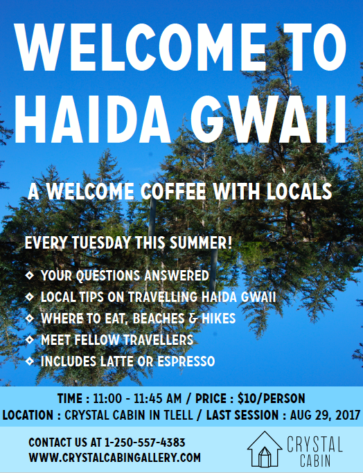 Welcome to Haida Gwaii! Join us every Tuesday at 11AM at Crystal Cabin this summer until August 29, 2017 for a welcome coffee with locals!