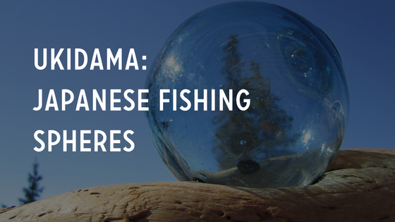 Ukidama: Japanese Fishing Spheres