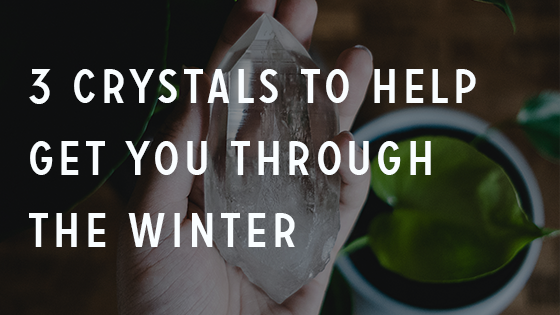 3 Crystals to Get You Through the WInter