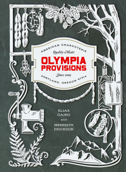 Book Review: Olympia Provisions - Cured Meats and Tales from an American Charcuterie by Elias Cairo, Meredith Erickson
