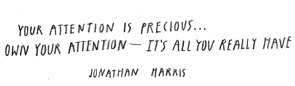 Jonathan Harris quote attention is precious