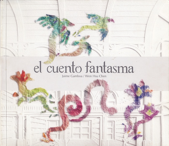 El Cuento Fantasma (The Ghost Story) by Jaime Gamboa and Wen Hsu Chen