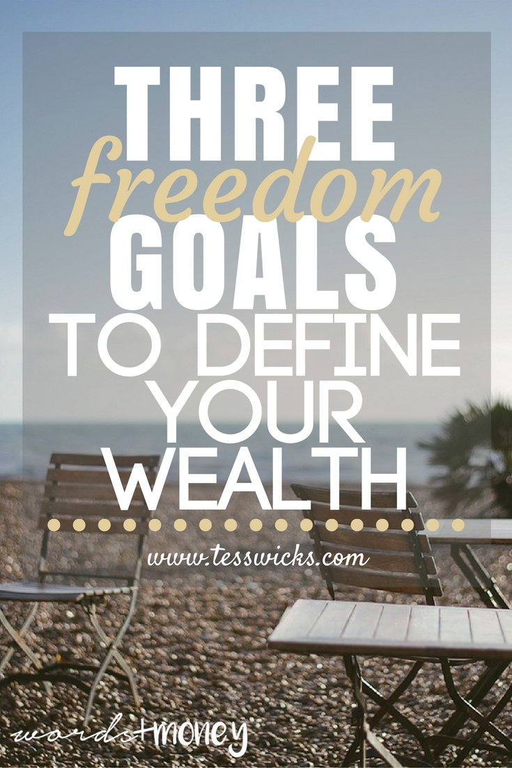 Three freedom goals that will help you define your wealth (even if you're not rich or famous)