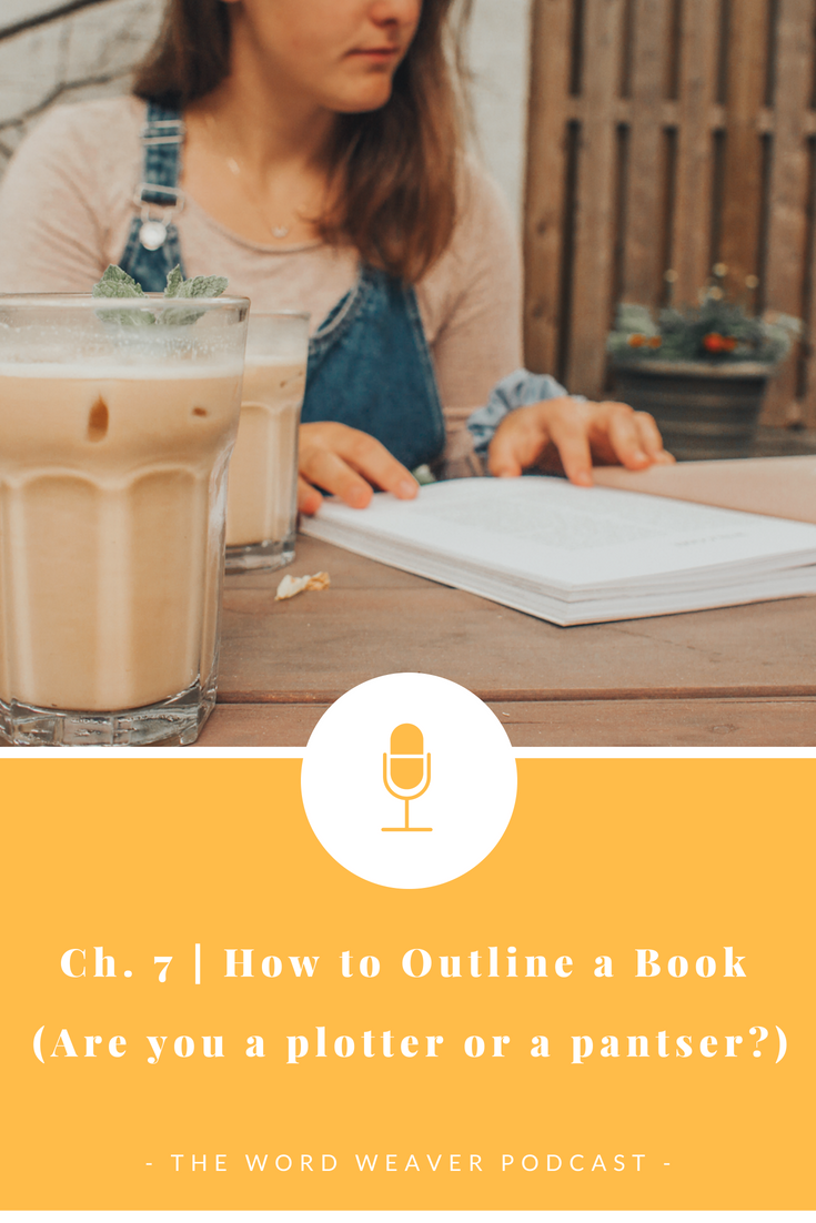 How to Outline Your Book (Are you a Plotter or a Pantser?) - Word Weaver Podcast