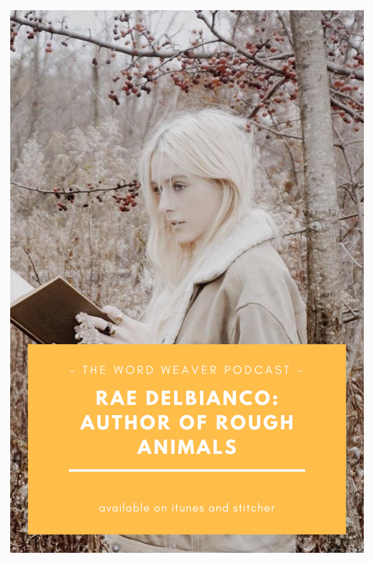 Rae DelBianco - Author of Rough Animals - The Word Weaver Podcast - Bookstagram - Best Writing Podcast