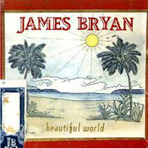 "James Bryan      ""Beautiful World""       Artist,      Guitarist,     Songwriter & Producer"