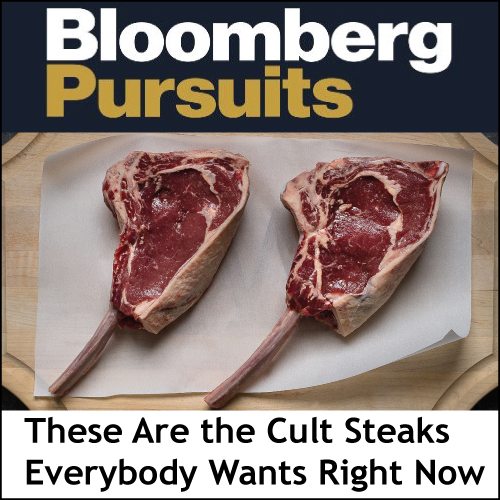 BLOOMBERG PURSUITS December 8, 2016 Forget Kobe Beef: These are the Cult Steaks Everyone Wants Right Now (read online)